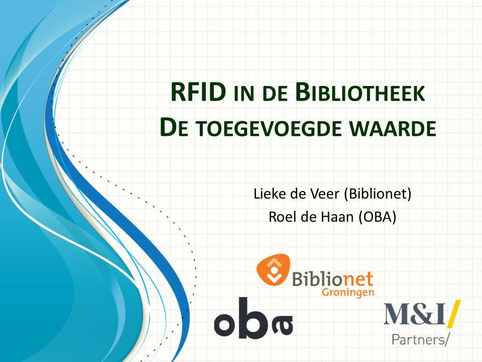 RFID IN DE B IBLIOTHEEK D E TOEGEVOEGDE WAARDE Lieke de Veer (Biblionet) Roel de Haan (OBA)
