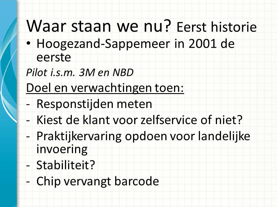 Waar staan we nu? Eerst historie Hoogezand-Sappemeer in 2001 de eerste Pilot i.s.m. 3M en NBD Doel en verwachtingen toen: -Responstijden meten -Kiest