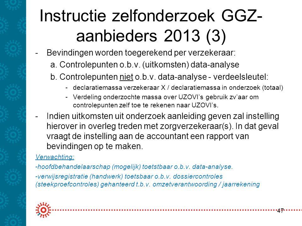 Instructie zelfonderzoek GGZ- aanbieders 2013 (3) 47 -Bevindingen worden toegerekend per verzekeraar: a. Controlepunten o.b.v. (uitkomsten) data-analy
