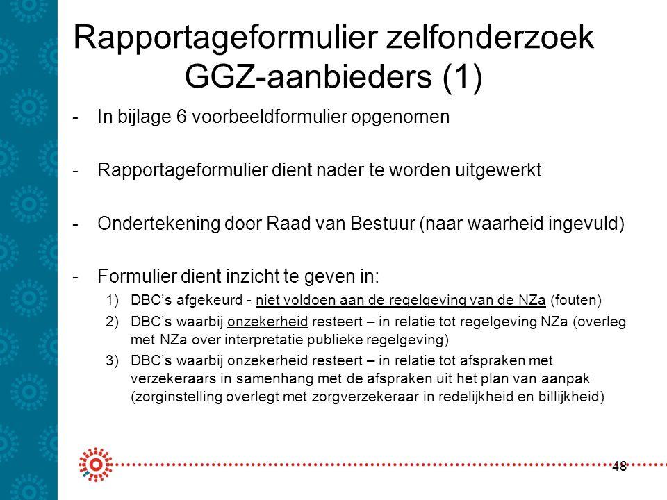 Rapportageformulier zelfonderzoek GGZ-aanbieders (1) 48 -In bijlage 6 voorbeeldformulier opgenomen -Rapportageformulier dient nader te worden uitgewer