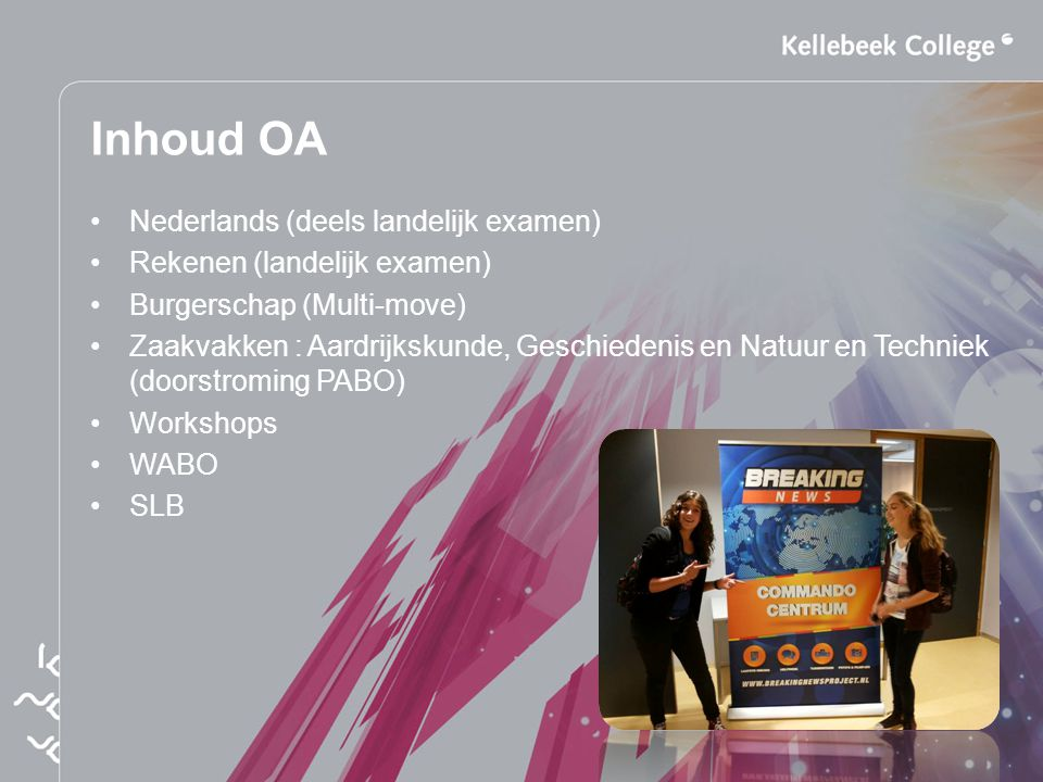 Inhoud OA Nederlands (deels landelijk examen) Rekenen (landelijk examen) Burgerschap (Multi-move) Zaakvakken : Aardrijkskunde, Geschiedenis en Natuur