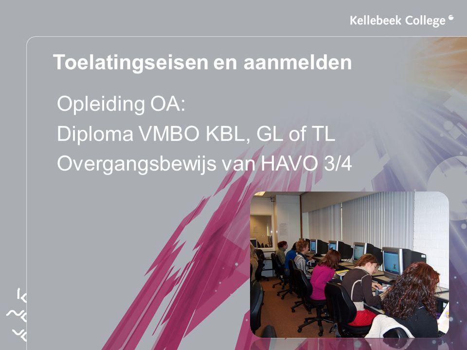 Toelatingseisen en aanmelden Opleiding OA: Diploma VMBO KBL, GL of TL Overgangsbewijs van HAVO 3/4