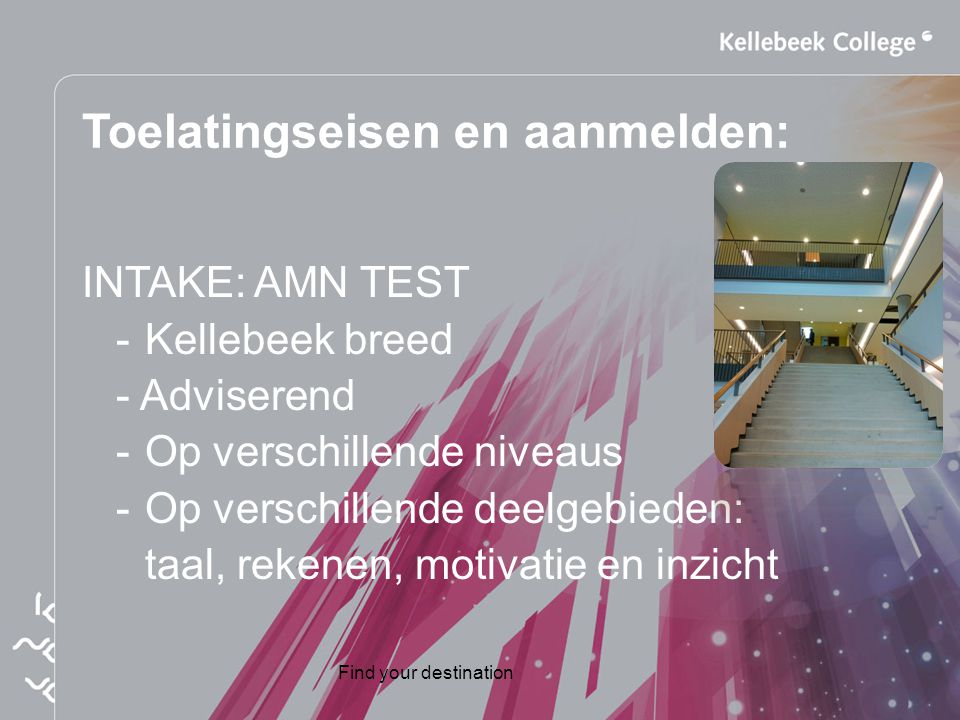 Find your destination Toelatingseisen en aanmelden: INTAKE: AMN TEST - Kellebeek breed - Adviserend - Op verschillende niveaus - Op verschillende deel