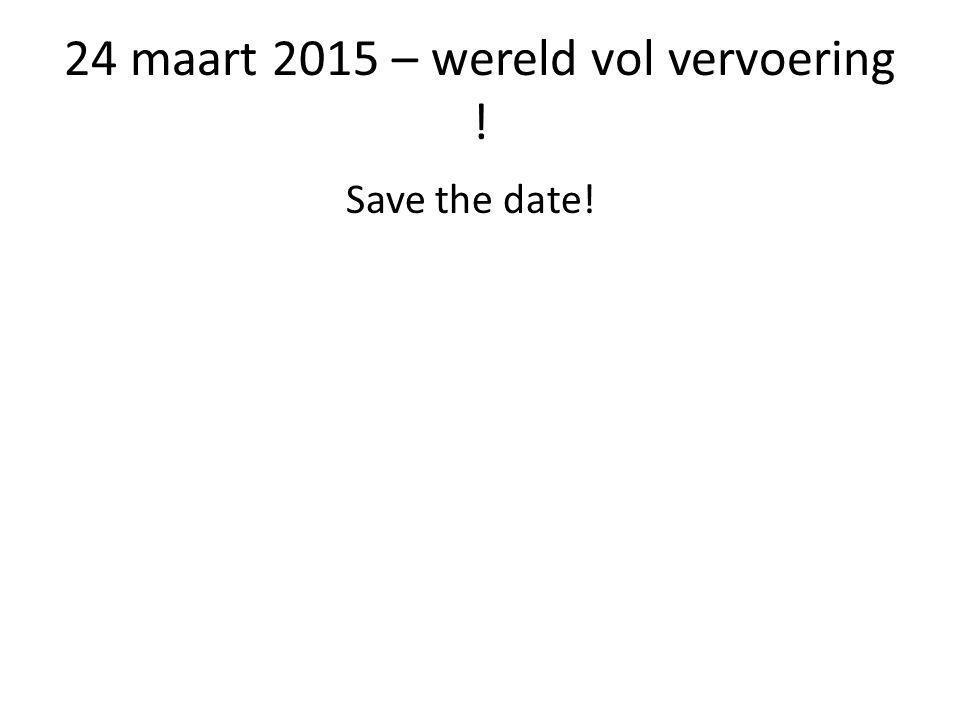 24 maart 2015 – wereld vol vervoering ! Save the date!