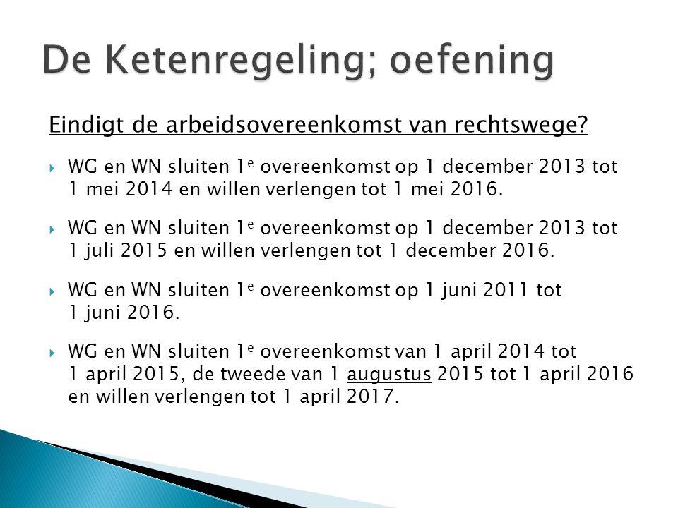Eindigt de arbeidsovereenkomst van rechtswege?  WG en WN sluiten 1 e overeenkomst op 1 december 2013 tot 1 mei 2014 en willen verlengen tot 1 mei 201