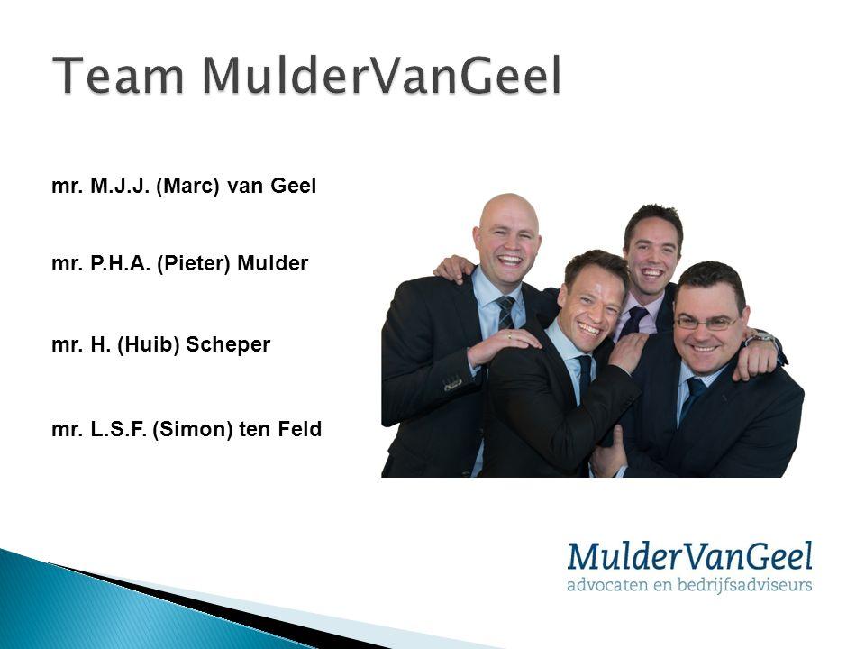 mr. M.J.J. (Marc) van Geel mr. P.H.A. (Pieter) Mulder mr. H. (Huib) Scheper mr. L.S.F. (Simon) ten Feld