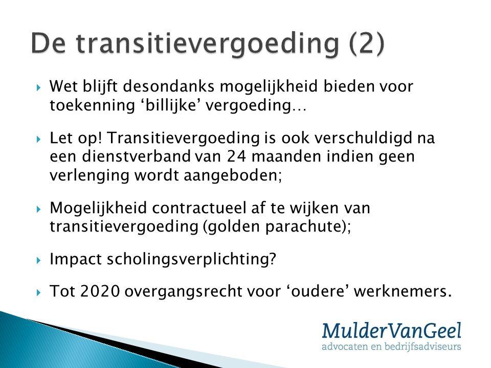 Wet blijft desondanks mogelijkheid bieden voor toekenning 'billijke' vergoeding…  Let op! Transitievergoeding is ook verschuldigd na een dienstverb
