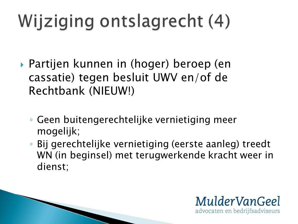  Partijen kunnen in (hoger) beroep (en cassatie) tegen besluit UWV en/of de Rechtbank (NIEUW!) ◦ Geen buitengerechtelijke vernietiging meer mogelijk;