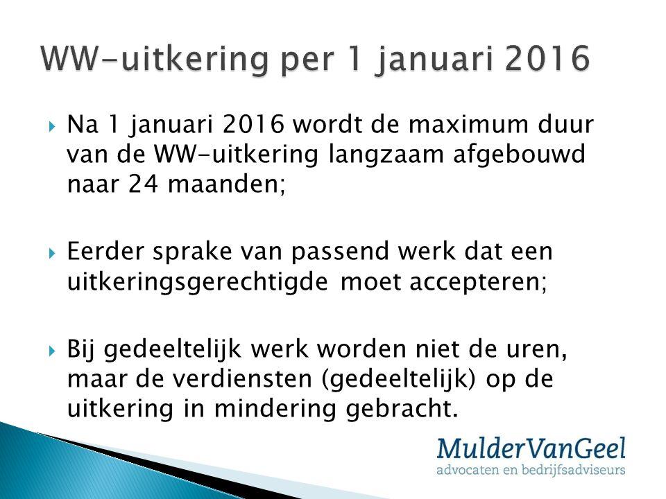  Na 1 januari 2016 wordt de maximum duur van de WW-uitkering langzaam afgebouwd naar 24 maanden;  Eerder sprake van passend werk dat een uitkeringsg