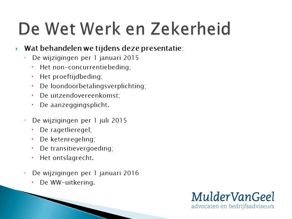  Wat behandelen we tijdens deze presentatie: ◦ De wijzigingen per 1 januari 2015  Het non-concurrentiebeding;  Het proeftijdbeding;  De loondoorbe
