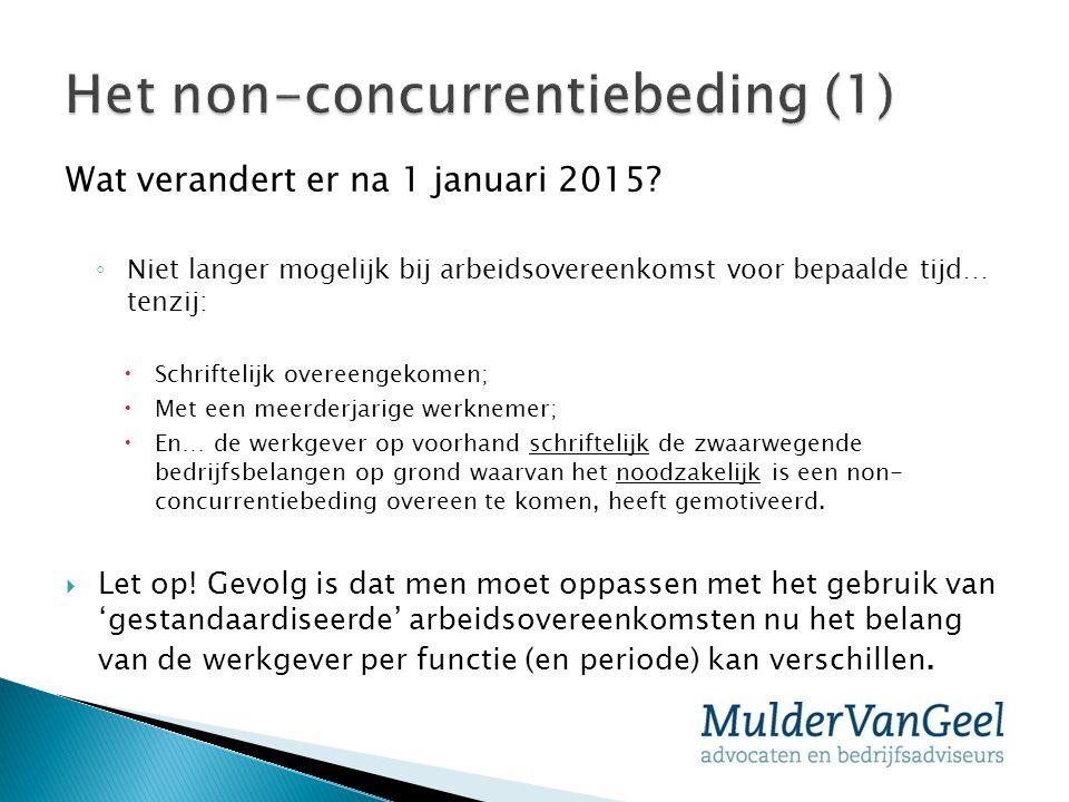 Wat verandert er na 1 januari 2015? ◦ Niet langer mogelijk bij arbeidsovereenkomst voor bepaalde tijd… tenzij:  Schriftelijk overeengekomen;  Met ee