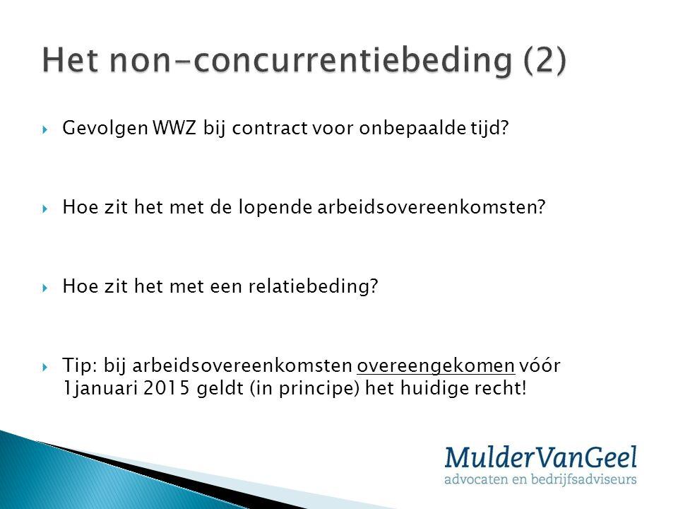  Gevolgen WWZ bij contract voor onbepaalde tijd?  Hoe zit het met de lopende arbeidsovereenkomsten?  Hoe zit het met een relatiebeding?  Tip: bij