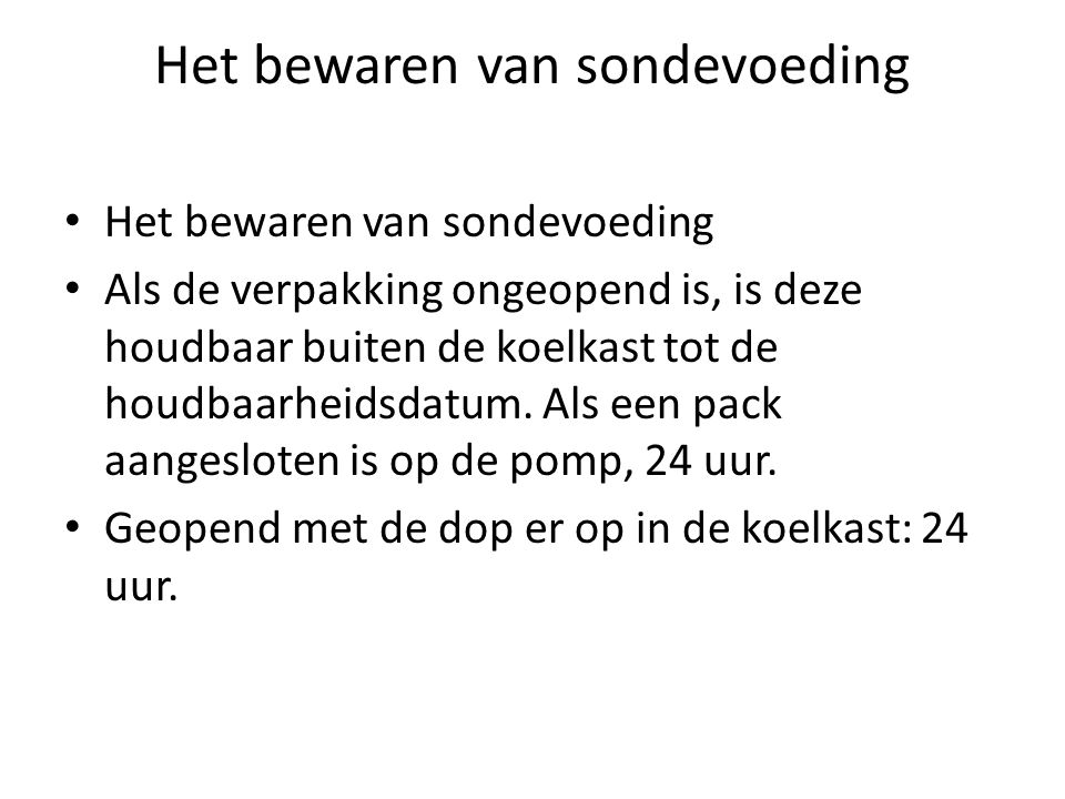 Het bewaren van sondevoeding Als de verpakking ongeopend is, is deze houdbaar buiten de koelkast tot de houdbaarheidsdatum.