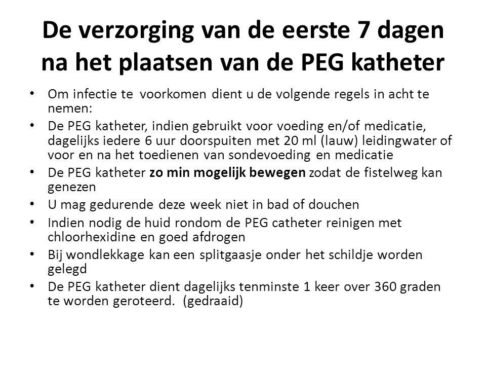 De verzorging van de eerste 7 dagen na het plaatsen van de PEG katheter Om infectie te voorkomen dient u de volgende regels in acht te nemen: De PEG k
