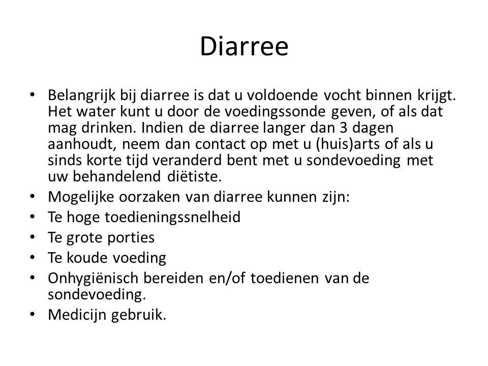 Diarree Belangrijk bij diarree is dat u voldoende vocht binnen krijgt. Het water kunt u door de voedingssonde geven, of als dat mag drinken. Indien de