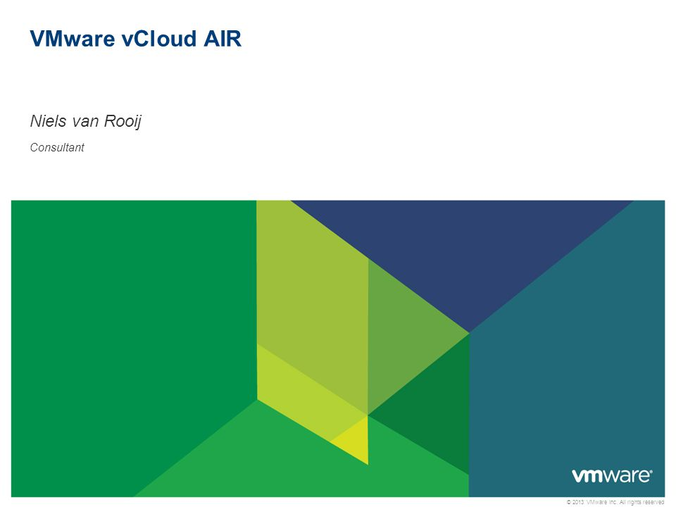 © 2013 VMware Inc. All rights reserved Confidential VMware vCloud AIR Niels van Rooij Consultant