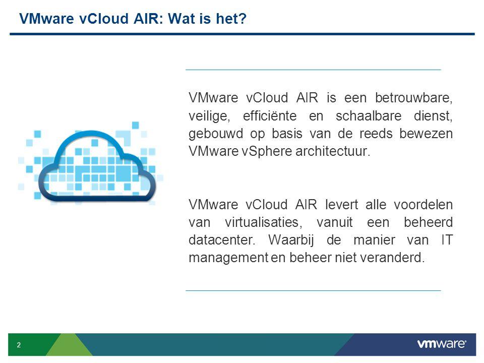 2 Confidential VMware vCloud AIR: Wat is het? VMware vCloud AIR is een betrouwbare, veilige, efficiënte en schaalbare dienst, gebouwd op basis van de