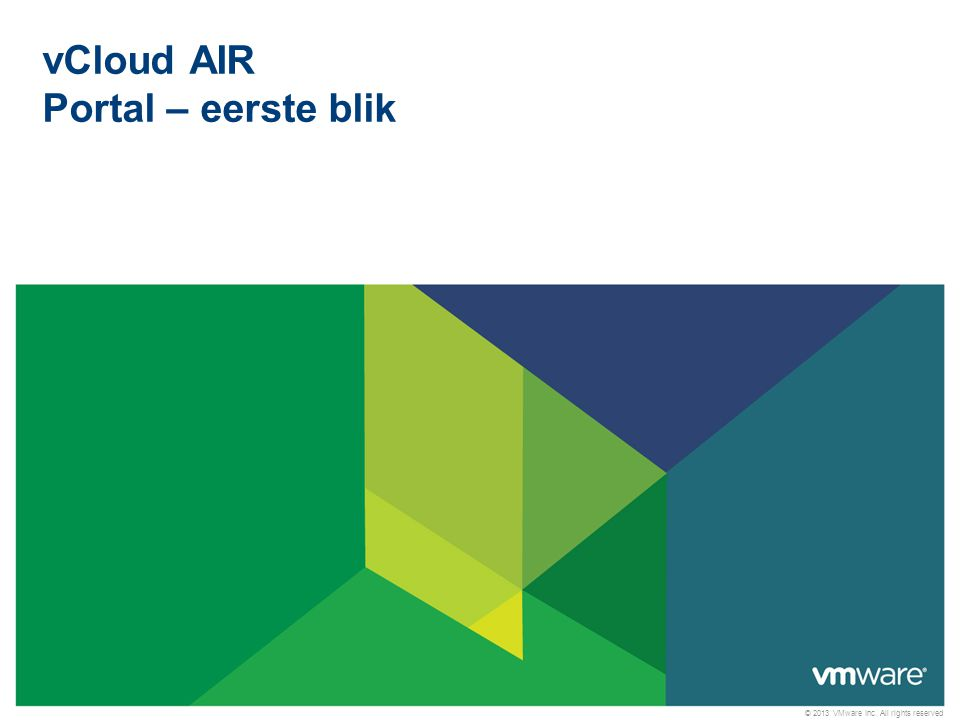 © 2013 VMware Inc. All rights reserved Confidential vCloud AIR Portal – eerste blik