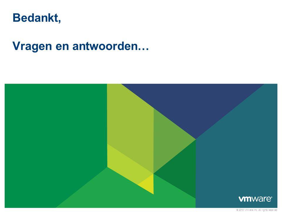 © 2013 VMware Inc. All rights reserved Confidential Bedankt, Vragen en antwoorden…