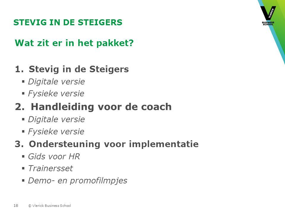© Vlerick Business School STEVIG IN DE STEIGERS Wat zit er in het pakket.