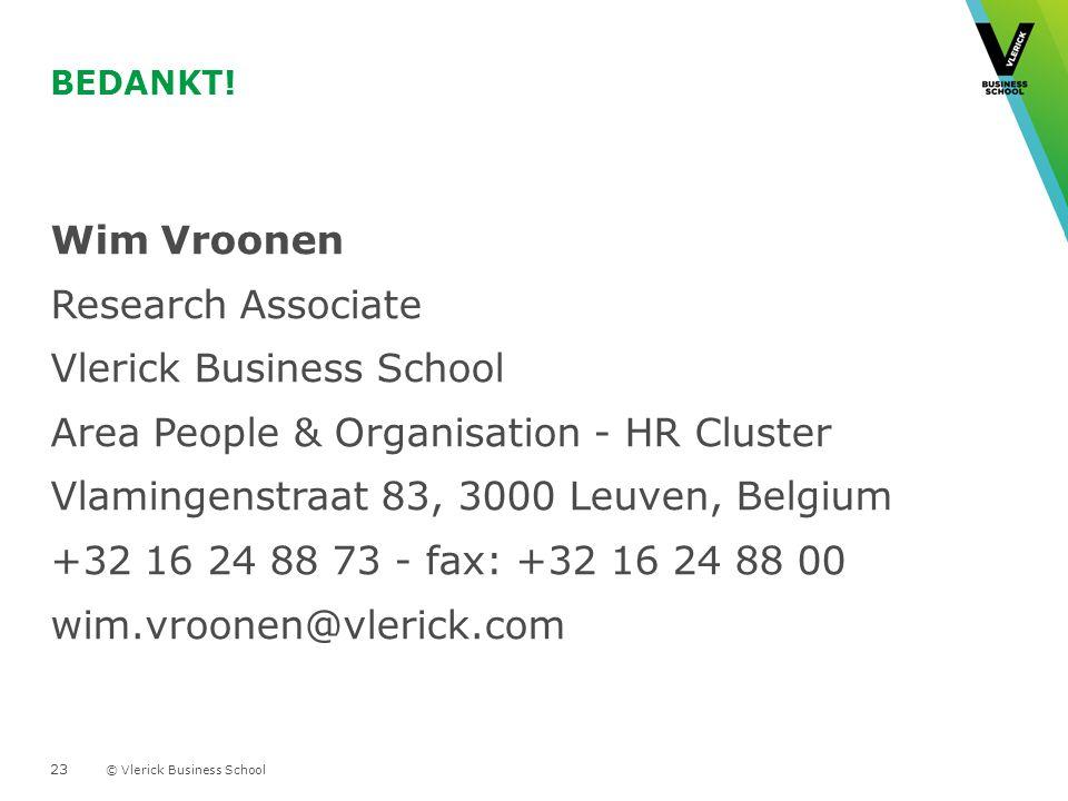 © Vlerick Business School BEDANKT! Wim Vroonen Research Associate Vlerick Business School Area People & Organisation - HR Cluster Vlamingenstraat 83,