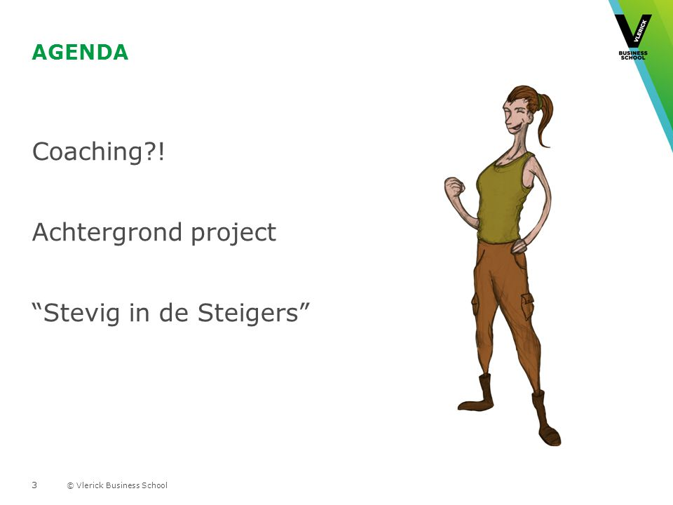 "© Vlerick Business School AGENDA Coaching?! Achtergrond project ""Stevig in de Steigers"" 3"