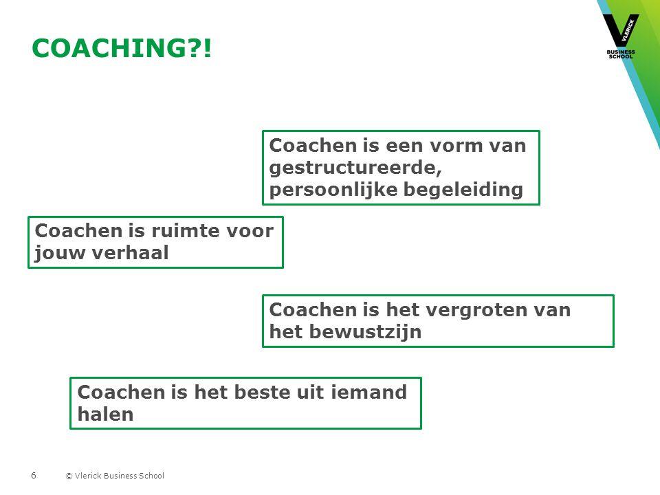 © Vlerick Business School Coachen is een vorm van gestructureerde, persoonlijke begeleiding Coachen is het vergroten van het bewustzijn Coachen is ruimte voor jouw verhaal COACHING?.