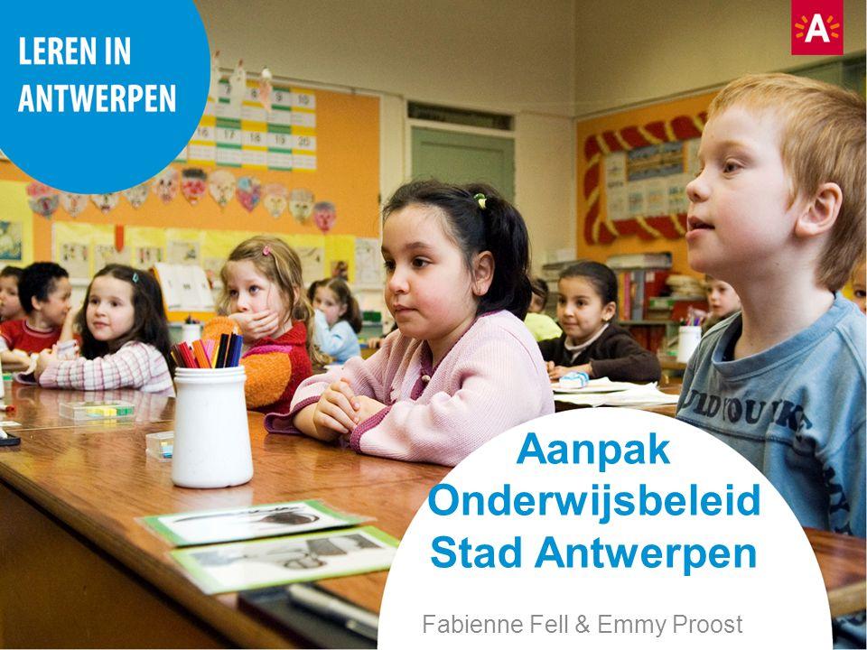 Aanpak Onderwijsbeleid Stad Antwerpen Fabienne Fell & Emmy Proost