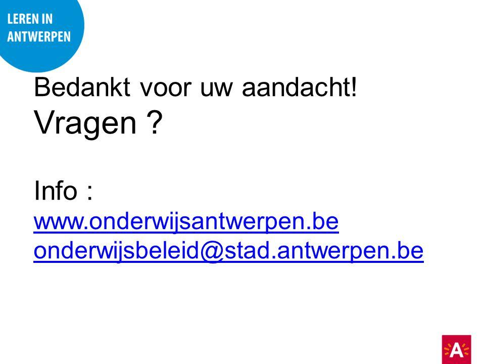 Bedankt voor uw aandacht! Vragen ? Info : www.onderwijsantwerpen.be onderwijsbeleid@stad.antwerpen.be