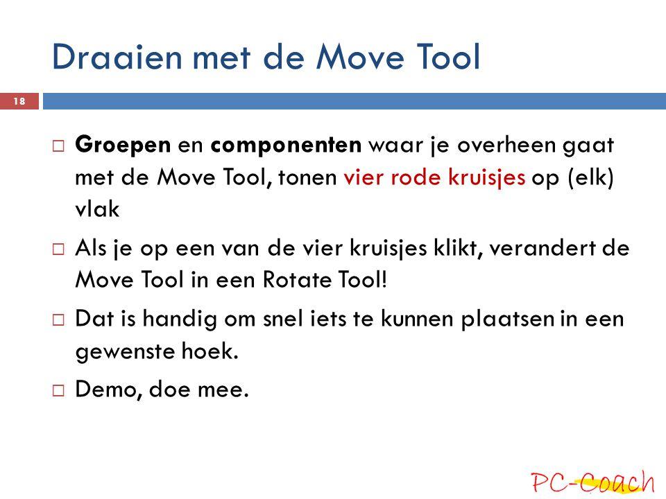 Draaien met de Move Tool  Groepen en componenten waar je overheen gaat met de Move Tool, tonen vier rode kruisjes op (elk) vlak  Als je op een van d