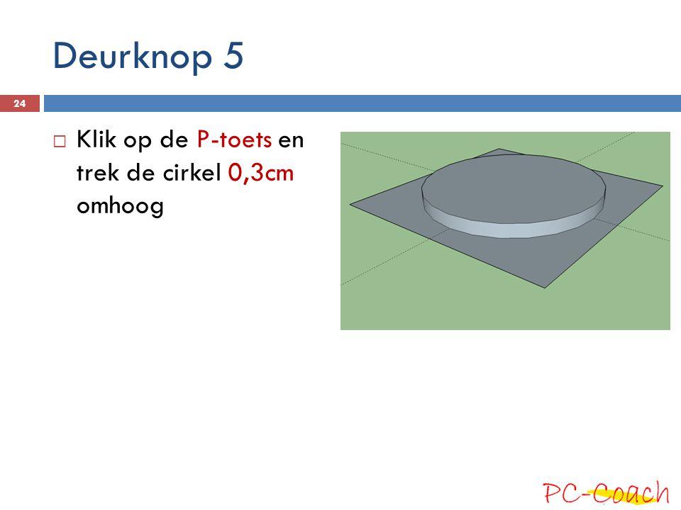 Deurknop 5  Klik op de P-toets en trek de cirkel 0,3cm omhoog 24