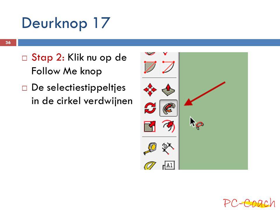 Deurknop 17  Stap 2: Klik nu op de Follow Me knop  De selectiestippeltjes in de cirkel verdwijnen 36