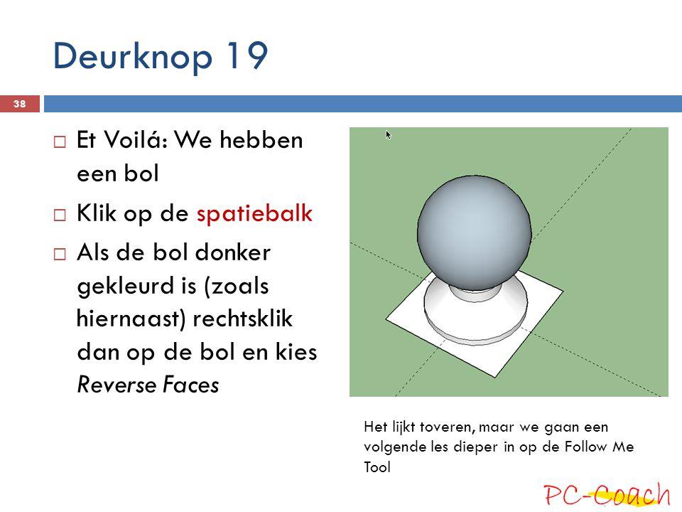 Deurknop 19  Et Voilá: We hebben een bol  Klik op de spatiebalk  Als de bol donker gekleurd is (zoals hiernaast) rechtsklik dan op de bol en kies R