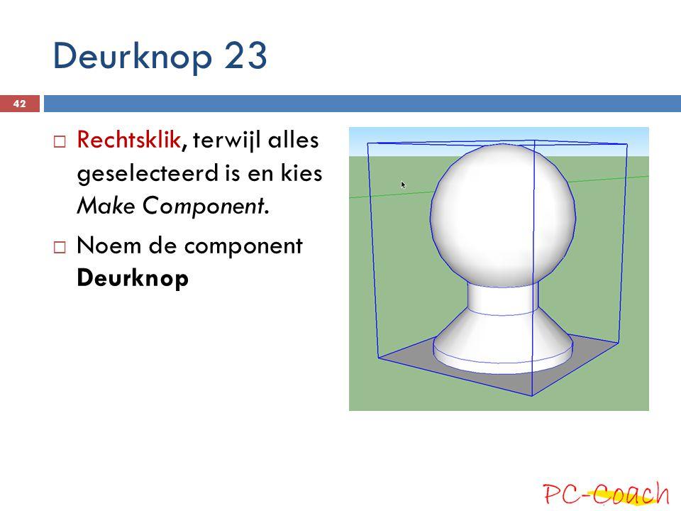 Deurknop 23  Rechtsklik, terwijl alles geselecteerd is en kies Make Component.  Noem de component Deurknop 42
