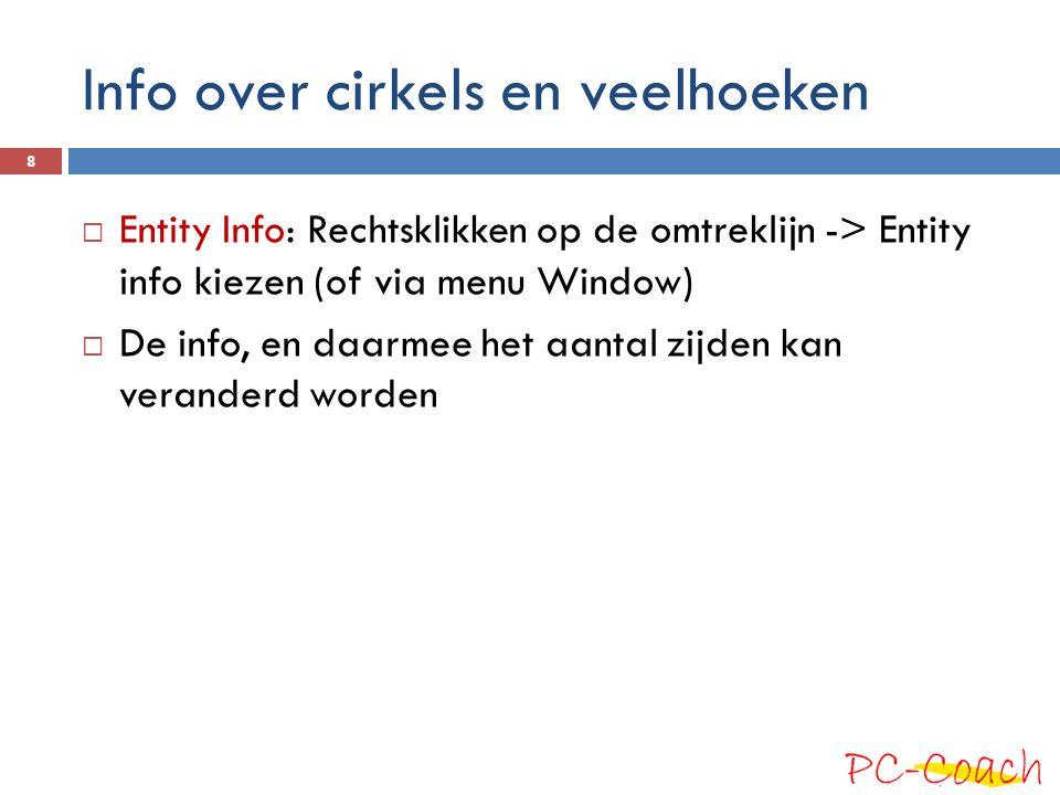 Info over cirkels en veelhoeken  Entity Info: Rechtsklikken op de omtreklijn -> Entity info kiezen (of via menu Window)  De info, en daarmee het aan