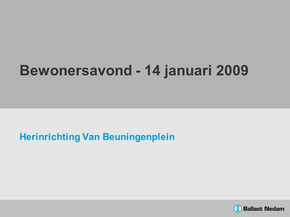 Bewonersavond - 14 januari 2009 Herinrichting Van Beuningenplein