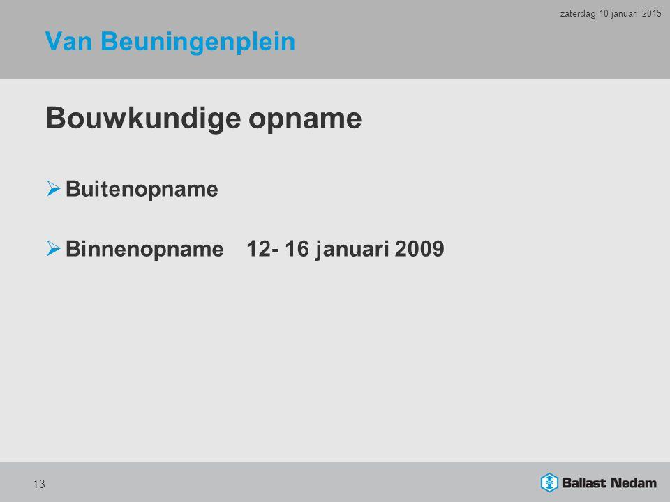Van Beuningenplein Bouwkundige opname  Buitenopname  Binnenopname12- 16 januari 2009 13 zaterdag 10 januari 2015
