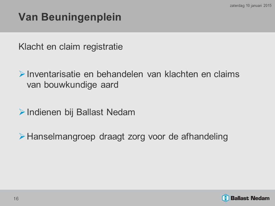 Van Beuningenplein Klacht en claim registratie  Inventarisatie en behandelen van klachten en claims van bouwkundige aard  Indienen bij Ballast Nedam  Hanselmangroep draagt zorg voor de afhandeling 16 zaterdag 10 januari 2015