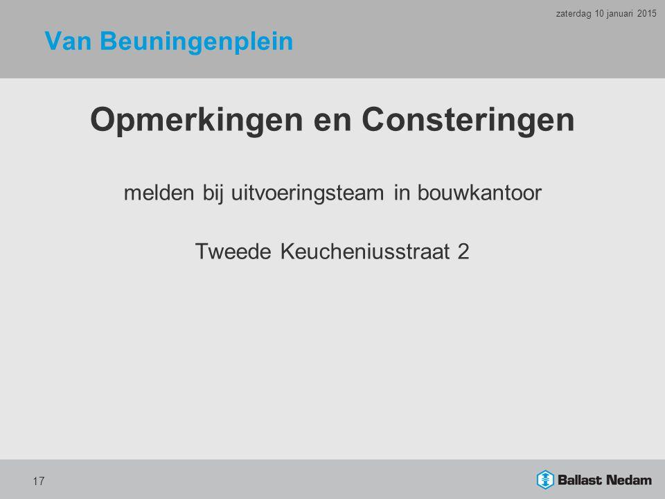 Van Beuningenplein Opmerkingen en Consteringen melden bij uitvoeringsteam in bouwkantoor Tweede Keucheniusstraat 2 17 zaterdag 10 januari 2015