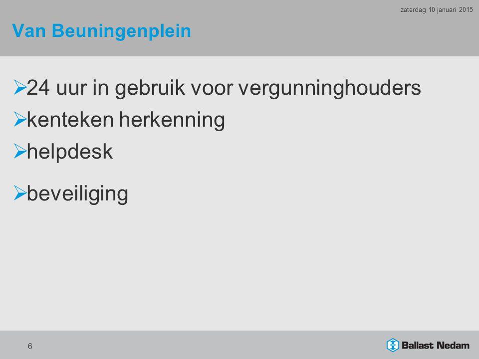 Van Beuningenplein  24 uur in gebruik voor vergunninghouders  kenteken herkenning  helpdesk  beveiliging 6 zaterdag 10 januari 2015