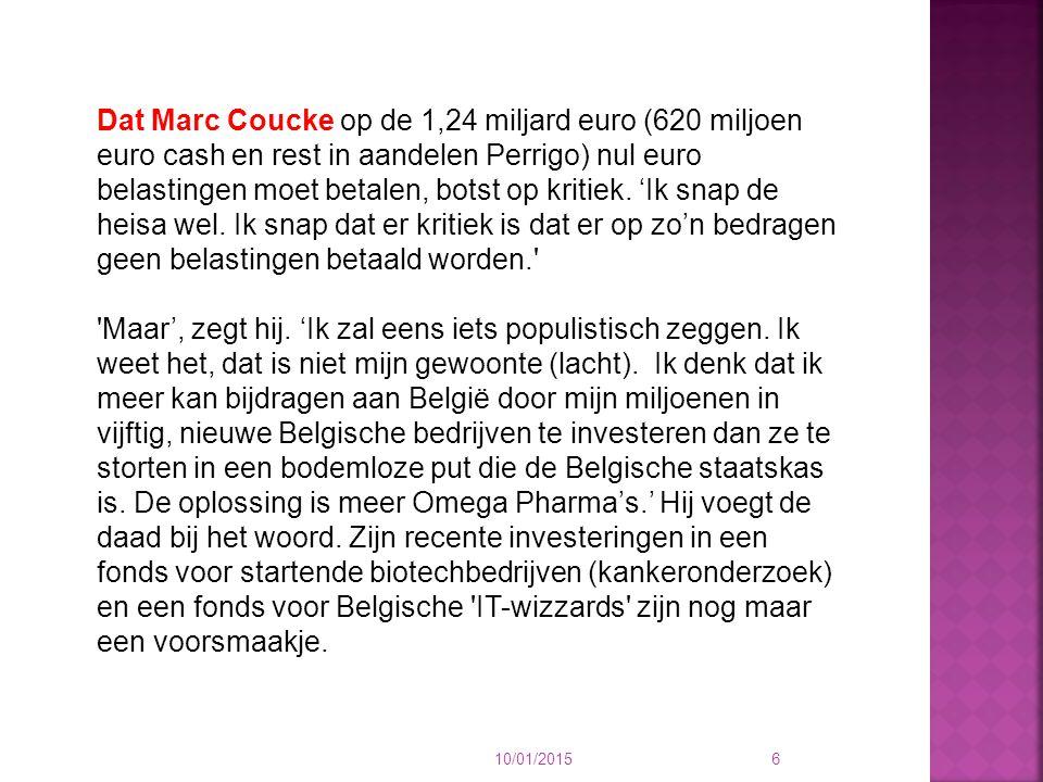 6 Dat Marc Coucke op de 1,24 miljard euro (620 miljoen euro cash en rest in aandelen Perrigo) nul euro belastingen moet betalen, botst op kritiek. 'Ik