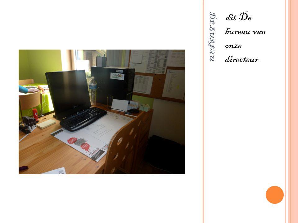 D E BUREAU dit De bureau van onze directeur