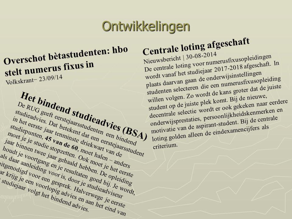Ontwikkelingen Overschot bètastudenten: hbo stelt numerus fixus in Volkskrant− 23/09/14 Centrale loting afgeschaft Nieuwsbericht | 30-08-2014 De centr