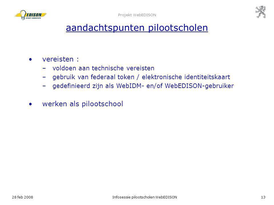 28 feb 2008Infosessie pilootscholen WebEDISON13 Projekt WebEDISON aandachtspunten pilootscholen vereisten : –voldoen aan technische vereisten –gebruik