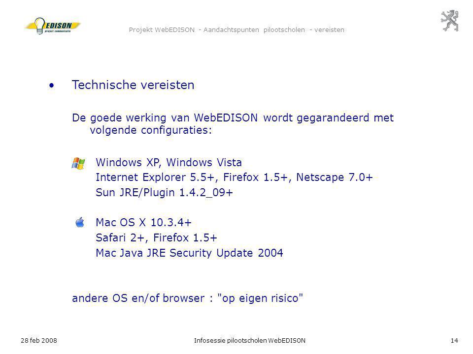 28 feb 2008Infosessie pilootscholen WebEDISON14 Projekt WebEDISON - Aandachtspunten pilootscholen - vereisten Technische vereisten De goede werking va