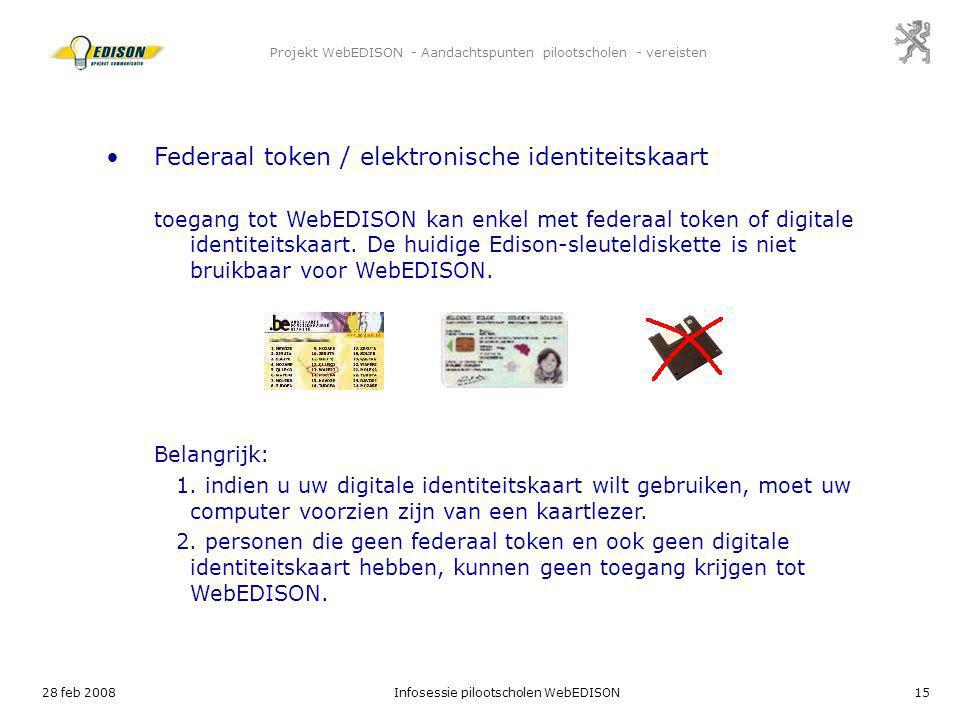 28 feb 2008Infosessie pilootscholen WebEDISON15 Projekt WebEDISON - Aandachtspunten pilootscholen - vereisten Federaal token / elektronische identitei