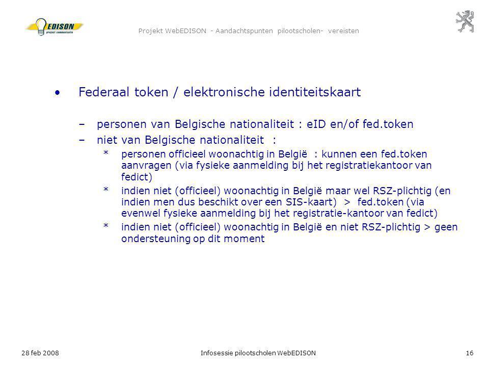 28 feb 2008Infosessie pilootscholen WebEDISON16 Projekt WebEDISON - Aandachtspunten pilootscholen- vereisten Federaal token / elektronische identiteit