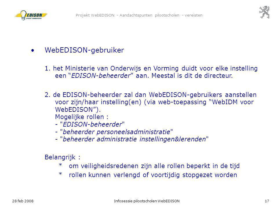 28 feb 2008Infosessie pilootscholen WebEDISON17 Projekt WebEDISON - Aandachtspunten pilootscholen - vereisten WebEDISON-gebruiker 1. het Ministerie va