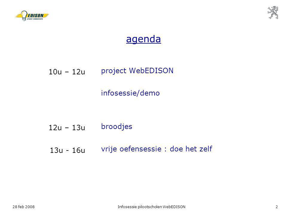 28 feb 2008Infosessie pilootscholen WebEDISON2 agenda project WebEDISON infosessie/demo broodjes vrije oefensessie : doe het zelf 10u – 12u 12u – 13u