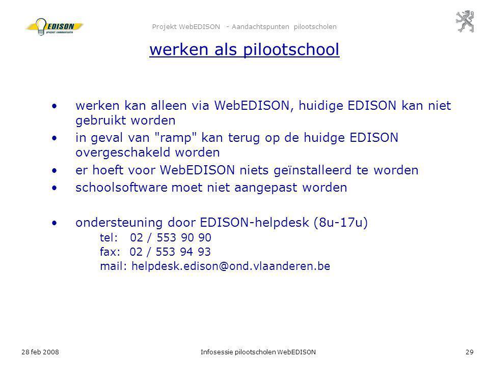 28 feb 2008Infosessie pilootscholen WebEDISON29 Projekt WebEDISON - Aandachtspunten pilootscholen werken als pilootschool werken kan alleen via WebEDI